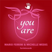 Mario Ferrini ft. Michelle Weeks You Are