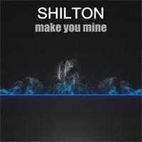 Shilton Make You Mine