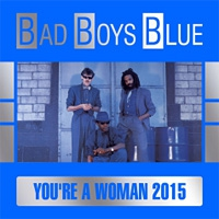 Bad Boys Blue You're A Woman 2015