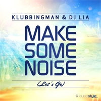 Klubbingman & DJ Lia Make Some Noise (Let\'s Go)