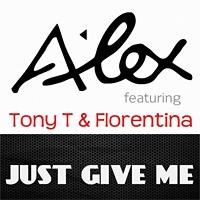 Alex DJ ft. Tony T & Florentina Just Give Me