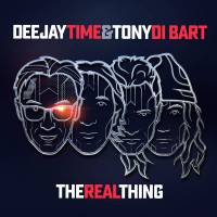 Deejay Time & Tony Di Bart The Real Thing