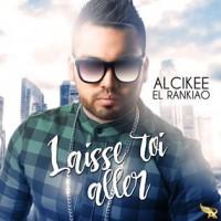 Alcikee El Rankiao Laisse Toi Aller