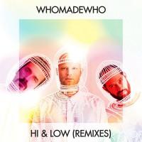 WhoMadeWho Hi & Low (Remixes)
