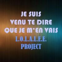 Lolalee Project Je Suis Venu Te Dire Que Je M\'en Vais