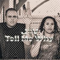 J & V Tell Me Why