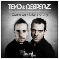 Deeperz/teyo Come On/Like A Drum