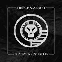 Zero T/fierce Bonesmen/In Circles