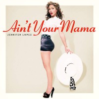 Jennifer Lopez Ain\'t Your Mama
