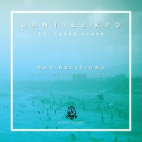 Dantiez, KPD feat LaRae Starr Bad Decisions