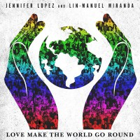 Jennifer Lopez Feat. Lin-Manuel Miranda Love Make the World Go Round