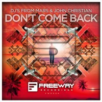 DJs From Mars & John Christian Don\'t Come Back