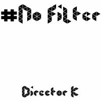 Director K #NoFilter