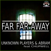 Unknown Players & Abram Feat. Chupwell Far Far Away