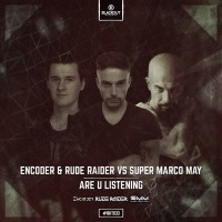 Encoder & Rude Raider Vs Super Marco May Are U Listening