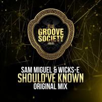 Sam Miguel & Wicks-E Should\'ve Known