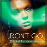 DJ Layla feat. Malina Tanase Don\'t Go
