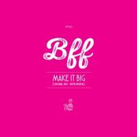 Bff Make It Big