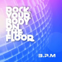BPM Rock Your Body On The Floor