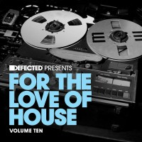 VA Defected Presents For The Love Of House, Vol. 10