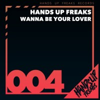 Hands Up Freaks Wanna Be Your Lover