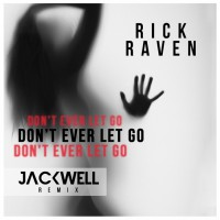 Rick Raven Don't Ever Let Go