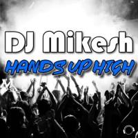 Dj Mikesh Hands Up High