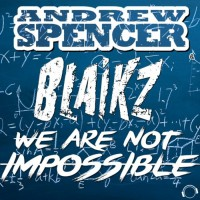 Andrew Spencer & Blaikz We Are Not Impossible