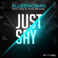 Klubbingman feat. Staz & John Michael Just Say