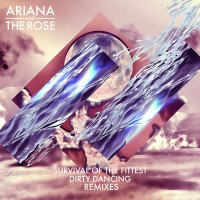 Ariana & The Rose Survival Of The Fittest