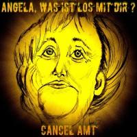 Cancel Amt Angela, Was Ist Los Mit Dir?