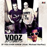 Vooz Brothers Feat Michael Harpaz If You Ever Knew