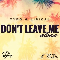 Tyro & Lirical Don\'t Leave Me Alone