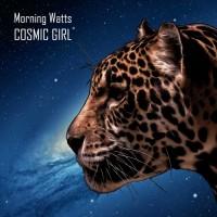 Morning Watts Cosmic Girl