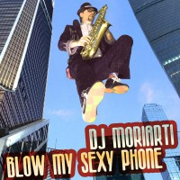 DJ Moriarti Blow My Sexy Phone