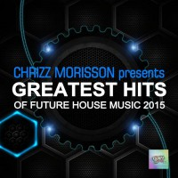 Chrizz Morisson Greatest Hits of Future House Music 2015