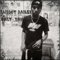 Jah Boy Bailey Only You