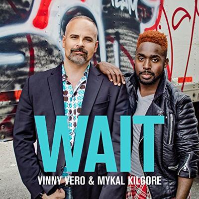 Vinny Vero & Mykal Kilgore Wait