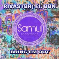 Rivas Feat Bbk Bring \'Em Out