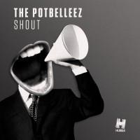 The Potbelleez Shout