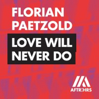 Florian Paetzold Love Will Never Do