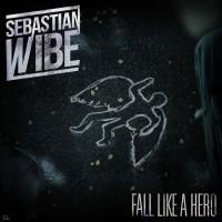 Sebastian Wibe Fall Like A Hero