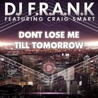 Dj Frank Feat Craig Smart Don\'t Lose Me Till Tomorrow Original Extended Mixes