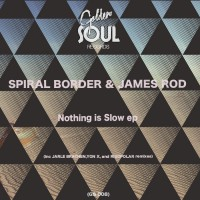 Spiral Border, james Rod Nothing Is Slow EP Incl. Jarle Brathen, Yon X Slowlee & Rigopolar Remixes
