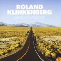 Roland Klinkenberg Mexico Can Wait
