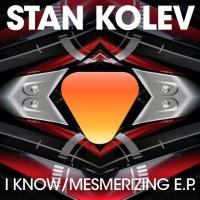 Stan Kolev I Know/Mesmerizing