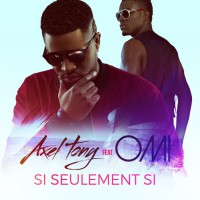 Axel Tony feat. Omi Si Seulement Si