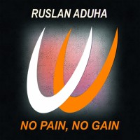Ruslan Aduha No Pain, No Gain
