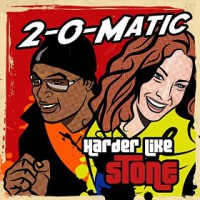 2-O-Matic Harder Like Stone