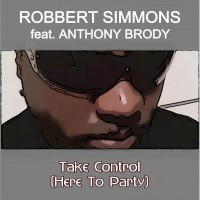Robbert Simmons Feat. Anthony Brody Take Control (Here To Party)